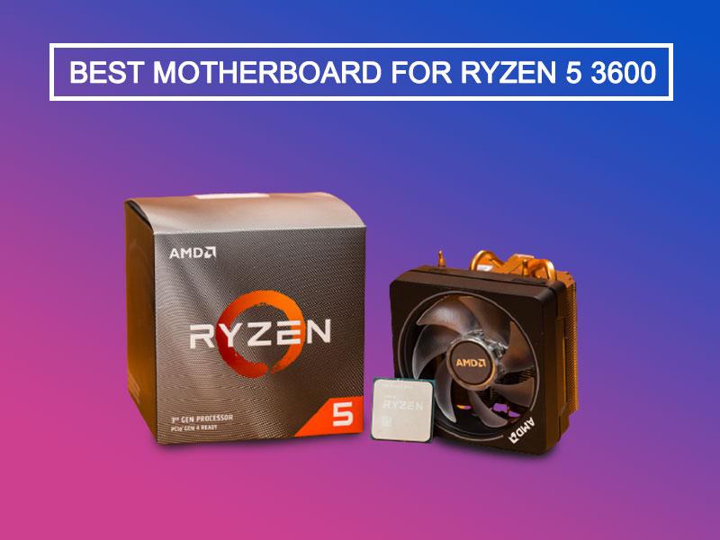 Best Motherboard for Ryzen 5 3600x 2021
