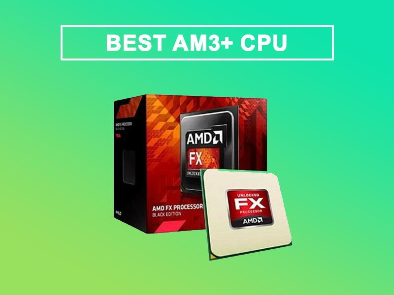 Best Am3+ Cpu For The Best Gaming Experience