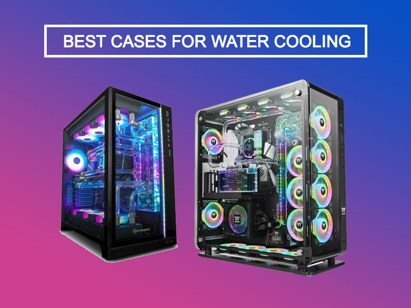 5 BEST CASES FOR WATER COOLING