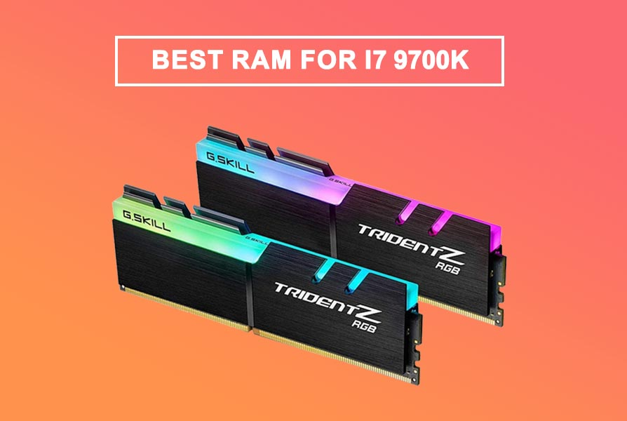 Best RAM for i7 9700k (Extreme Gaming Experience)