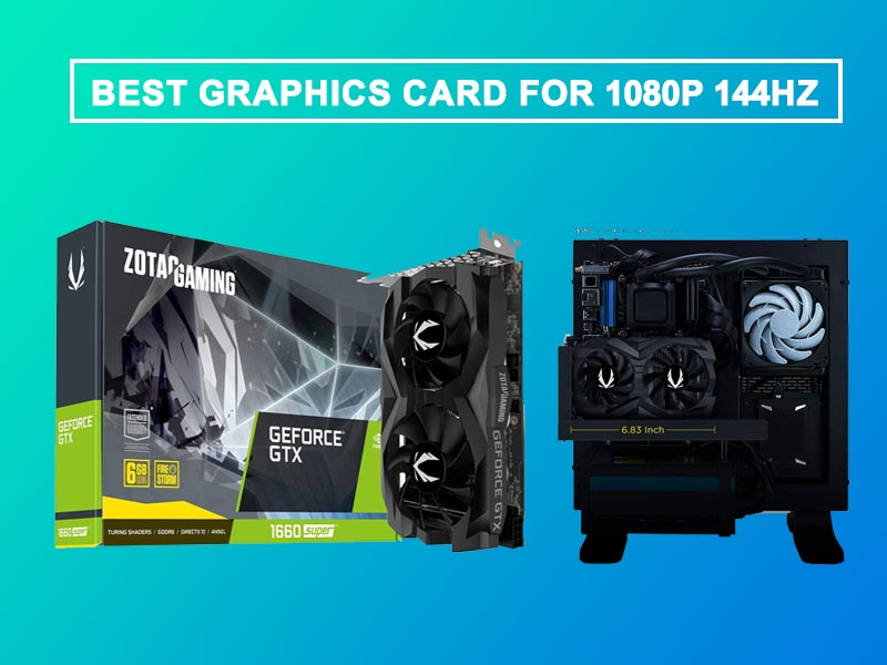 6 Best Graphics Card for 1080p 144hz